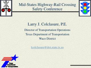 Mid-States Highway-Rail Crossing Safety Conference Larry J. Colclasure, P.E.