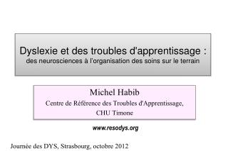 Michel Habib Centre de Référence des Troubles d'Apprentissage,  CHU Timone