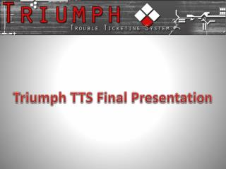 Triumph TTS Final Presentation