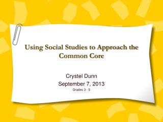Using  Social Studies to Approach the Common Core