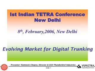 Ist Indian TETRA Conference New Delhi 8 th , February,2006, New Delhi