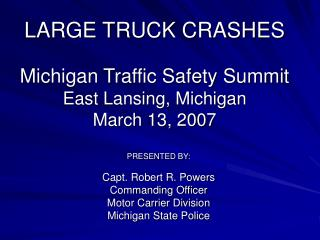 LARGE TRUCK CRASHES Michigan Traffic Safety Summit East Lansing, Michigan March 13, 2007