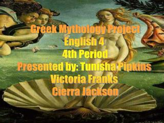 Greek Mythology Project English 4  4th Period Presented by: Tunisha Pipkins  Victoria Franks