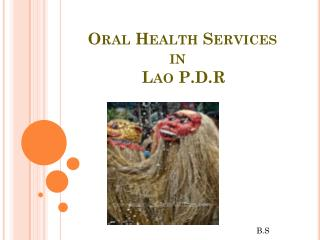 Oral Health Services                      in                Lao P.D.R