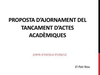 Proposta d'ajornament  del  tancament d'actes acadèmiques