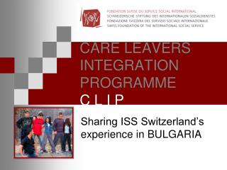 CARE LEAVERS INTEGRATION PROGRAMME  C L I P