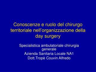 Conoscenze e ruolo del chirurgo territoriale nell'organizzazione della  day surgery