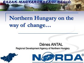North ern  Hungary on the way of change…