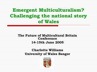 Emergent Multiculturalism? Challenging the national story of Wales