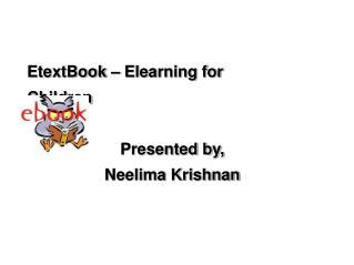 EtextBook – Elearning for              Children Presented by, Neelima Krishnan