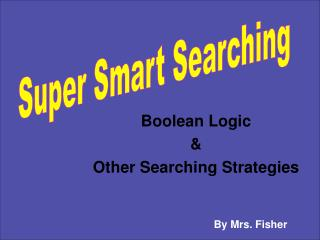 Boolean Logic  &  Other Searching Strategies