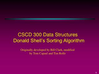 CSCD 300 Data Structures Donald Shell's Sorting Algorithm