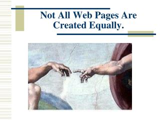 Not All Web Pages Are Created Equally.