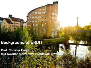 Background of ERDIT Prof. Christer Fr�jdh Mid Sweden University, Sundsvall,  Sweden
