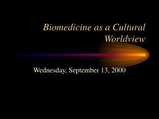 Biomedicine as a Cultural Worldview