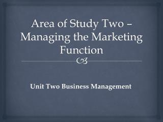 Area of Study Two – Managing the Marketing Function