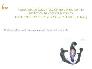 Dirigido a: Profesores, psicólogos, pedagogos, directores y padres de familia