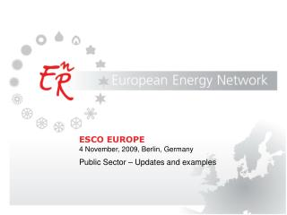 ESCO EUROPE 4 November, 2009, Berlin, Germany Public Sector – Updates and examples