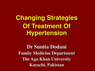 Changing Strategies  Of Treatment Of Hypertension  Dr Sunita Dodani Family Medicine Department The Aga Khan University K