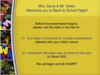 Mrs. Davis & Mr. Seley  Welcome you to Back to School Night!