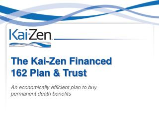 The Kai-Zen Financed 162 Plan & Trust
