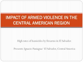 IMPACT OF ARMED VIOLENCE IN THE CENTRAL AMERICAN REGION