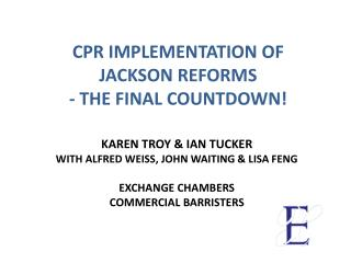 CPR IMPLEMENTATION OF JACKSON REFORMS - THE FINAL COUNTDOWN!
