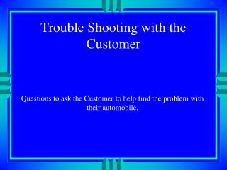 Trouble Shooting with the Customer