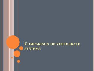 Comparison of vertebrate systems