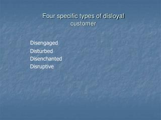 Four specific types of disloyal customer