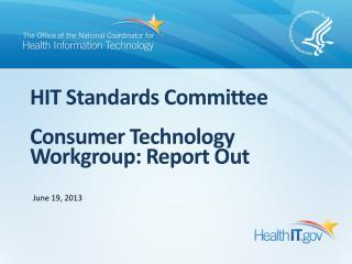 HIT Standards Committee Consumer Technology Workgroup: Report Out