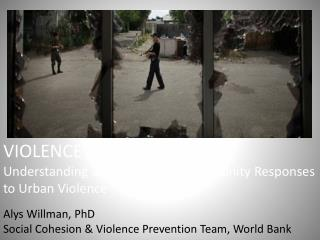 VIOLENCE IN THE CITY Understanding and Supporting Community Responses to Urban Violence