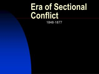 Era of Sectional Conflict