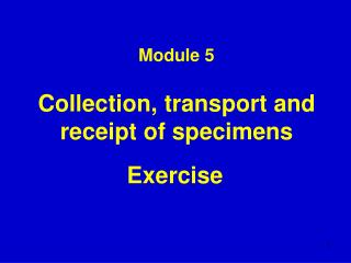 Module 5 Collection, transport and receipt of specimens