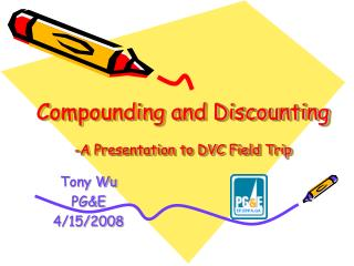 Compounding and Discounting -A Presentation to DVC Field Trip