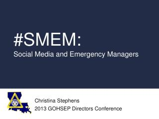 #SMEM :  S ocial  Media and Emergency Managers