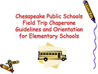 Chesapeake Public Schools Field Trip Chaperone Guidelines and Orientation for Elementary Schools