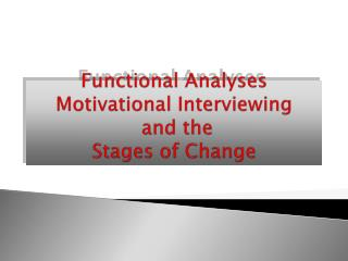 Functional Analyses Motivational Interviewing  and the  Stages of Change