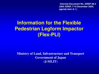 Information for the Flexible Pedestrian Legform Impactor (Flex-PLI)