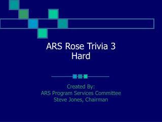 ARS Rose Trivia 3 Hard