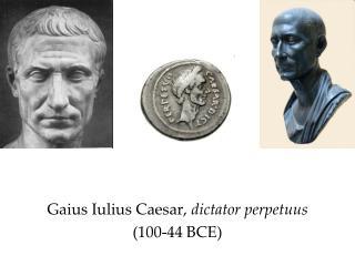 Gaius Iulius Caesar,  dictator perpetuus (100-44 BCE)