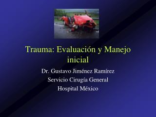 Trauma: Evaluación y Manejo inicial