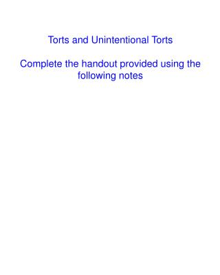 Torts and Unintentional Torts Complete the handout provided using the following notes