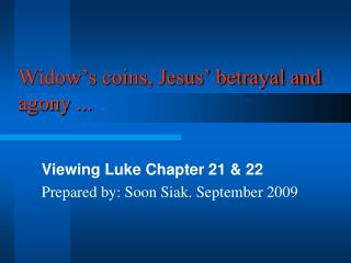 Widow's coins, Jesus' betrayal and agony ...