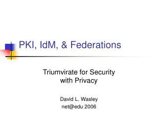 PKI, IdM, & Federations