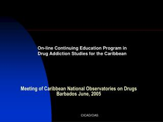 Meeting of Caribbean National Observatories on Drugs Barbados June, 2005