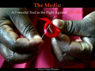 The Media :  A Powerful Tool in the Fight Against  HIV/AIDS