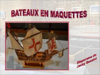 BATEAUX EN MAQUETTES