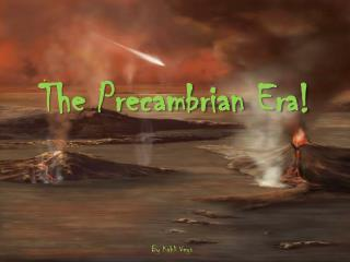 The Precambrian Era!