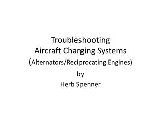 Troubleshooting Aircraft Charging Systems ( Alternators/Reciprocating Engines)